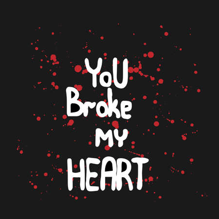 broke: White lettering You broke my heart with blood on the black background