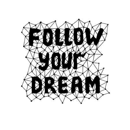 Quote follow your dream in abstract frame. Typographic motivational quote. Lettering inspirational quote design or posters, t-shirts, advertisement. Dream motivational quote calligraphic design. Illustration