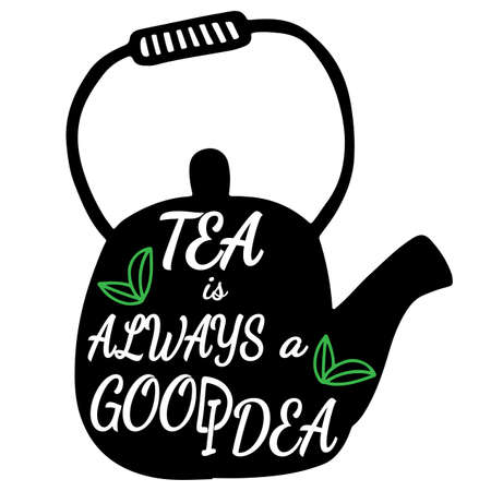 Tea is always a good idea lettering on teapot. Can be used for print of clothes, card, invitation, posters, placards, banners, printable.