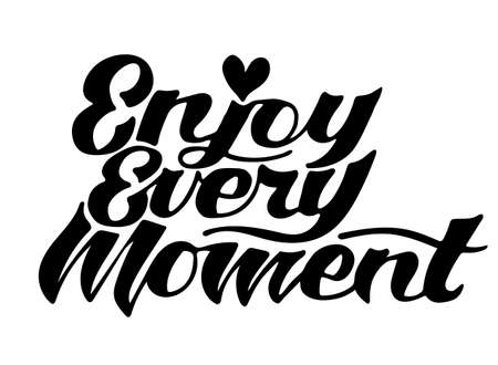 Lettering quotes Enjoy every moment. Calligraphy Inspirational quote. Illustration