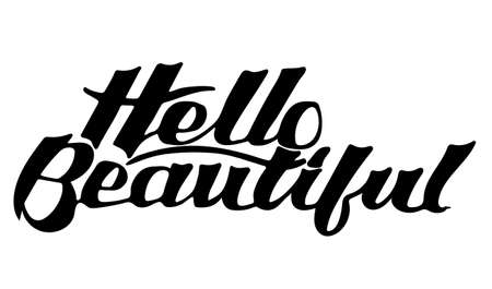 Lettering quotes Hello Beautiful. Calligraphy Inspirational quote. Hello beautiful.