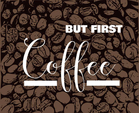 But first coffee quote on Coffee beans vector background. Backdrop with coffee beans. Illustration