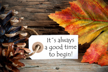 always: A Fall Label with the Words Its Always a Good Time to Begin on it, Autumn Background Stock Photo