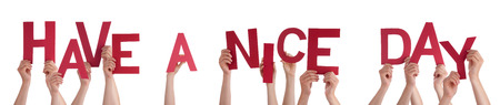 downtime: Many Caucasian People And Hands Holding Red Letters Or Characters Building The Isolated English Word Have A Nice Day On White Background Stock Photo