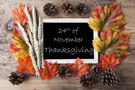 thankfulness: Blackboard With Autumn Or Fall Decoration. Greeting Card For Seasons Greetings. Colorful Leaves, Fir Cone And Barley On Aged Wooden Background. English Text 24th Of November Thanksgiving