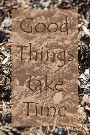 greeting season: Vertical Texture Of Fir Or Pine Cone. Autumn Season Greeting Card. English Quote Good Things Take Time