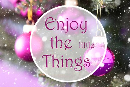 downtime: Blurry Christmas Tree With Rose Quartz Balls. Close Up Or Macro View. Christmas Card For Seasons Greetings. Snowflakes For Winter Atmosphere. English Quote Enjoy The Little Things