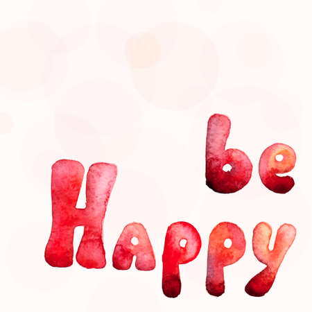 be happy: Be happy. text. watercolor