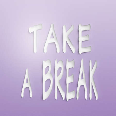 take a break: text on the wall or paper, take a break