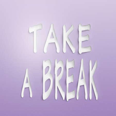 take a break: text on the wall or paper, take a break