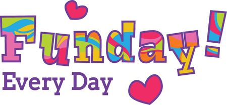 fun day: Make everyday as fun day to live, love and laugh.