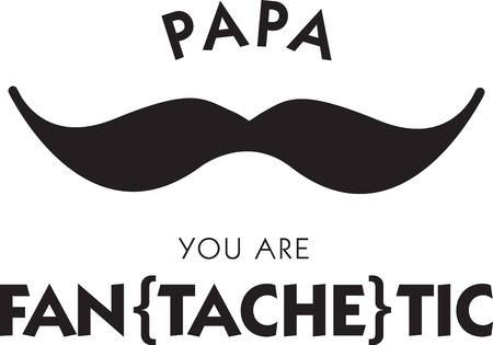 Funny mustache saying for the man in your life.