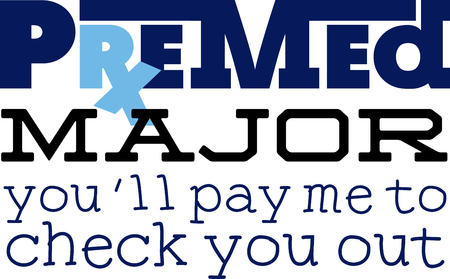Use this humorous major design for a premed college student.