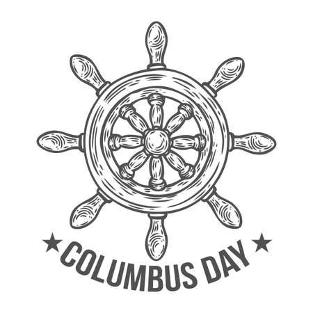 Happy columbus day vector hand drawn illustration engraved style. Retro vintage nautical doodle helm. Sketch logo, emblem, banner, label. Isolated on white Illustration