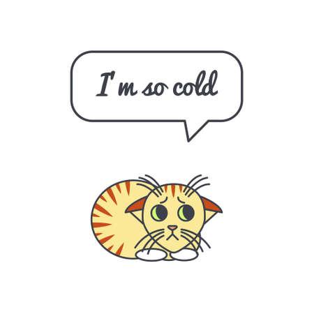Congelato piccolo gatto infelice con il fumetto e saying.Vector linea di colore carta di illustrazione su sfondo bianco. Si può mettere il proprio testo nella bolla. Cat concetto di adozione. Vettoriali