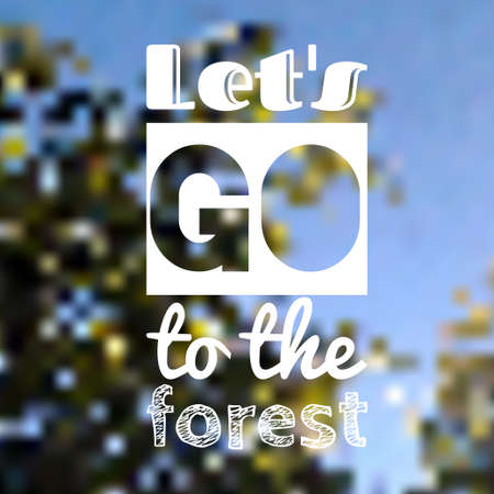 Go to the forest poster inscription. Vector poster with lettering. Illustration