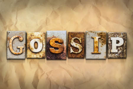 Chatter: The word GOSSIP written in rusty metal letterpress type on a crumbled aged paper background.