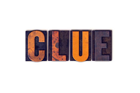 crime solving: The word Clue written in isolated vintage wooden letterpress type on a white background.