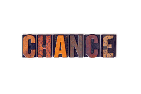 unplanned: The word Chance written in isolated vintage wooden letterpress type on a white background. Stock Photo