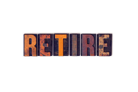 retiring: The word Retire written in isolated vintage wooden letterpress type on a white background.