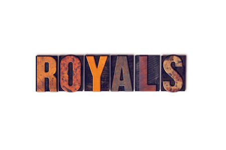 aristocracy: The word Royals written in isolated vintage wooden letterpress type on a white background.