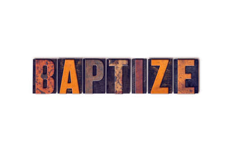 baptize: The word Baptize written in isolated vintage wooden letterpress type on a white background.