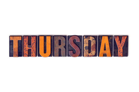 the thursday: The word Thursday written in isolated vintage wooden letterpress type on a white background.