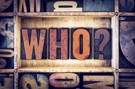 The word Who written in vintage wooden letterpress type.