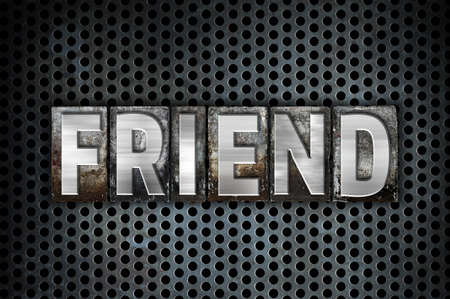 soul mate: The word Friend written in vintage metal letterpress type on a black industrial grid background.