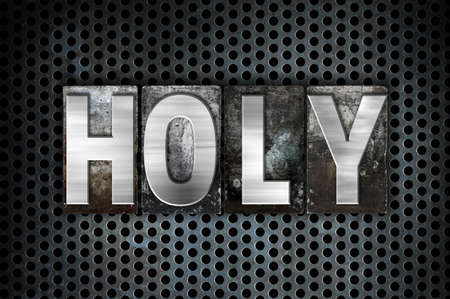 sanctified: The word Holy written in vintage metal letterpress type on a black industrial grid background.
