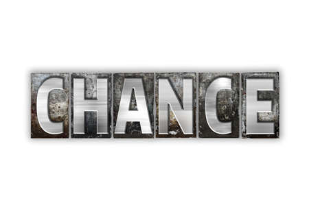 unplanned: The word Chance written in vintage metal letterpress type isolated on a white background.