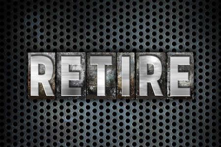 retiring: The word Retire written in vintage metal letterpress type on a black industrial grid background.
