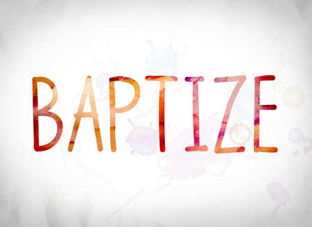 afterlife: The word Baptize written in watercolor washes over a white paper background concept and theme.