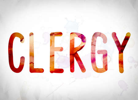 clergy: The word Clergy written in watercolor washes over a white paper background concept and theme.