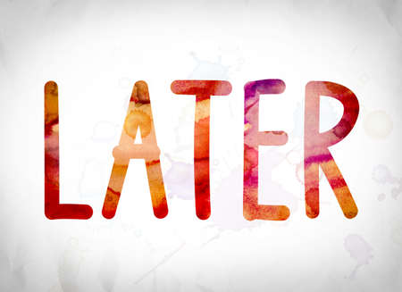 tardy: The word Later written in watercolor washes over a white paper background concept and theme. Stock Photo