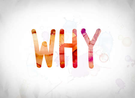 The word Why written in watercolor washes over a white paper background concept and theme.