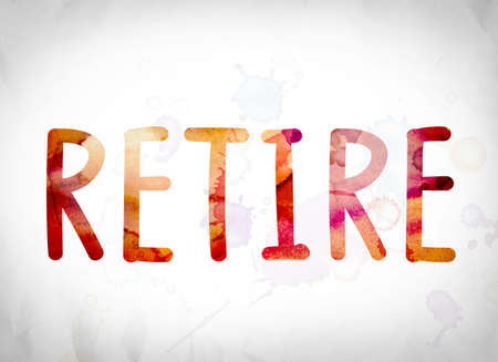 retiring: The word Retire written in watercolor washes over a white paper background concept and theme.