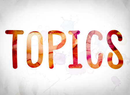 topics: The word Topics written in watercolor washes over a white paper background concept and theme.