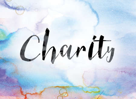non: The word Charity painted in black ink over a colorful watercolor washed background concept and theme.
