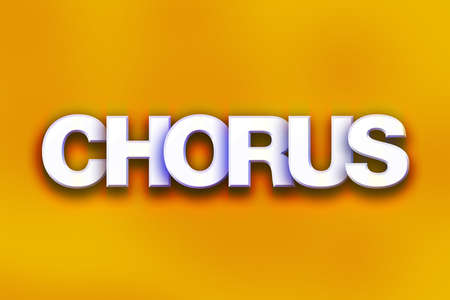 harmonize: The word Chorus written in white 3D letters on a colorful background concept and theme.