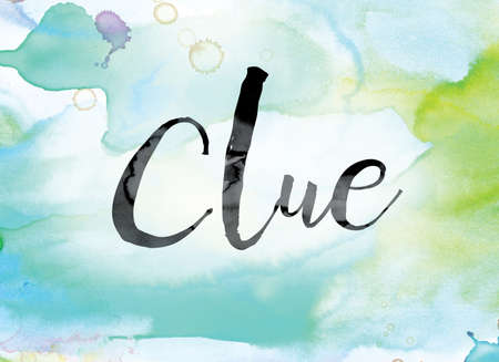 clue: The word Clue painted in black ink over a colorful watercolor washed background concept and theme.
