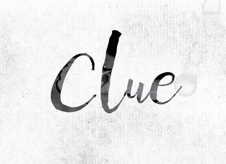 crime solving: The word Clue concept and theme painted in watercolor ink on a white paper.