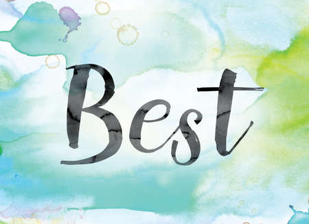 The word Best painted in black ink over a colorful watercolor washed background concept and theme.