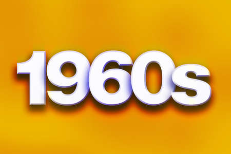 decade: The word 1960s written in white 3D letters on a colorful background concept and theme.