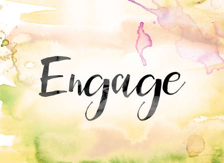 partake: The word Engage painted in black ink over a colorful watercolor washed background concept and theme.