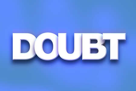 The word Doubt written in white 3D letters on a colorful background concept and theme.