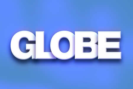The word Globe written in white 3D letters on a colorful background concept and theme.