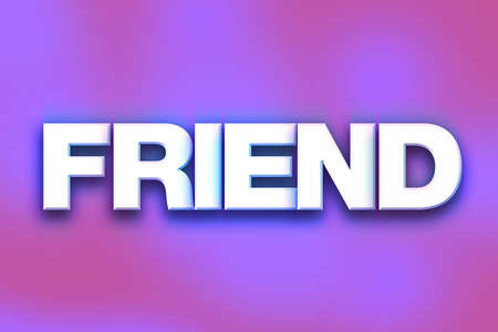 comrade: The word Friend written in white 3D letters on a colorful background concept and theme.