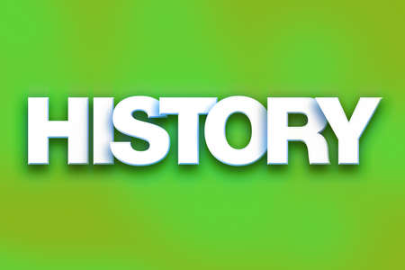 yesteryear: The word History written in white 3D letters on a colorful background concept and theme.