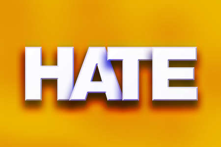 bigotry: The word Hate written in white 3D letters on a colorful background concept and theme.